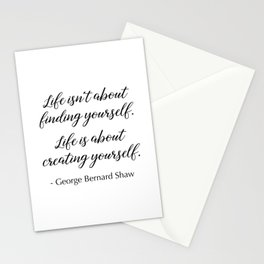 Life is about creating yourself - George Bernard Shaw Stationery Cards