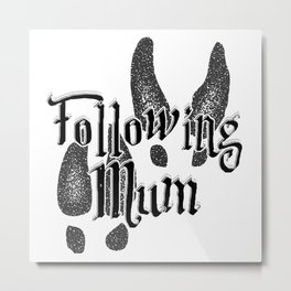 Following Mum Metal Print