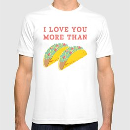 I Love You More Than Tacos T-shirt