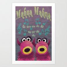 Mahna Mahna Art Print
