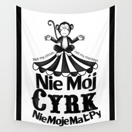 Not my circus, Not my monkeys Wall Tapestry