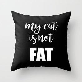 My cat is not fat Throw Pillow