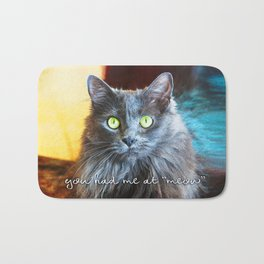 """""""You had me at 'meow'"""" quote cute, fluffy grey cat close-up photo Bath Mat"""
