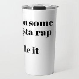 put on some gangsta rap Travel Mug
