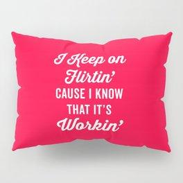 Keep On Flirtin' Funny Quote Pillow Sham