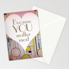 Because you matter most Stationery Cards