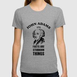 Facts Are Stubborn Things   John Adams - 1770 T-shirt