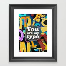 You Are My Type! Framed Art Print