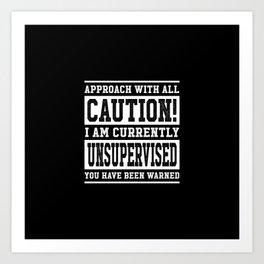 Caution! Unsupervised Art Print