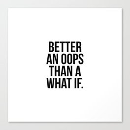 Better an oops than a what if Canvas Print
