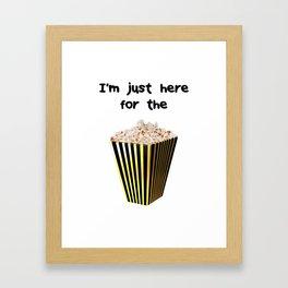 I'm just here for the popcorn Framed Art Print