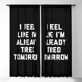 Tired Tomorrow Funny Quote Blackout Curtain