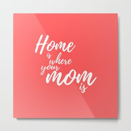 Home Is Where Your Mom Is - Coral Metal Print