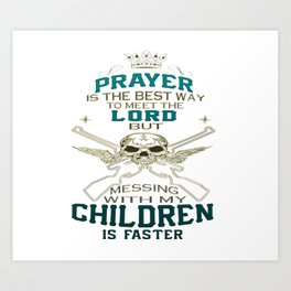 Mess With My Children Art Print
