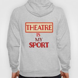 Theatre Is My Sport Acting product Hoody