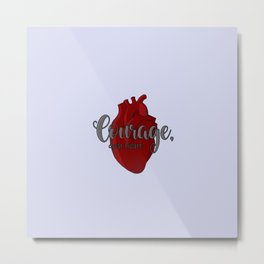 Courage, dear heart Metal Print