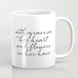 With Grace In Her Heart & Flowers In Her Hair Coffee Mug