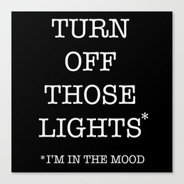 turn off those lights Canvas Print