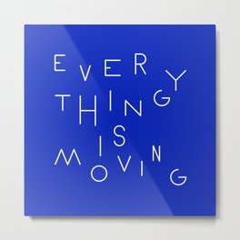 Everything is moving Metal Print