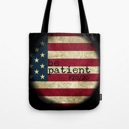 be patient 20/20 Tote Bag