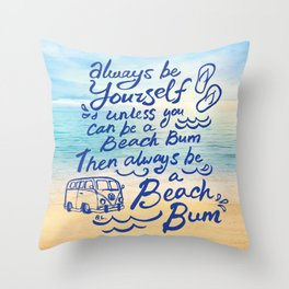 """Be Yourself, unless you can be a Beach Bum, Then always be a Beach Bum"" Throw Pillow"