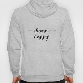 Choose Happy black and white monochrome typography poster design home decor bedroom wall art Hoody