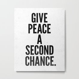 Give Peace a Second Chance. Metal Print