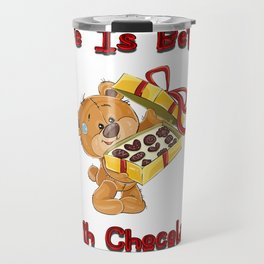 Life Is Better With Chocolate Teddy Bear Gifts Travel Mug
