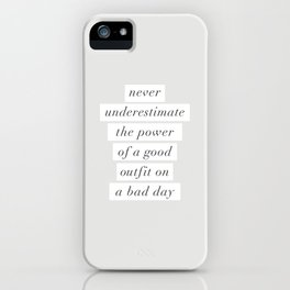 Never Underestimate The Power Of A Good Outfit On A Bad Day motivational typography decor iPhone Case