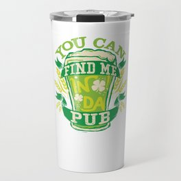 Find Me In Da Pub St Patricks Day Travel Mug