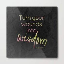 Turn your wounds into wisdom - GRL PWR Collection Metal Print