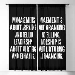 Management is about arranging and telling Leadership is about nurturing and enhancing Blackout Curtain