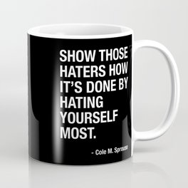 """Cole M. Sprouse """"Show those haters how it's done"""" Coffee Mug"""