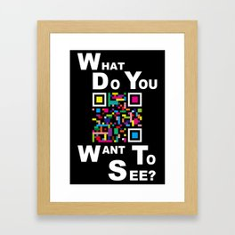 WHAT DO YOU WANT TO SEE? Framed Art Print
