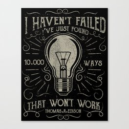 I haven't failed,i've just found 10000 ways that won't work.Thomas A. Edison Canvas Print