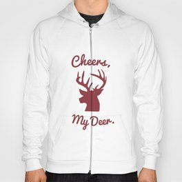 Cheers, My Deer. Hoody