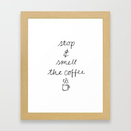 Stop and Smell the Coffee Framed Art Print