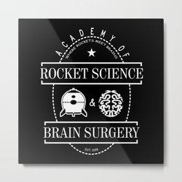 Academy of Rocket Science & Brain Surgery Metal Print