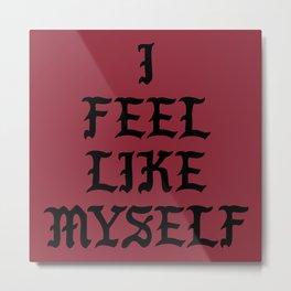 I Feel Like Myself Metal Print