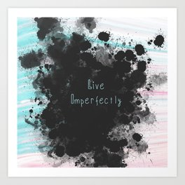 Live imperfectly Art Print