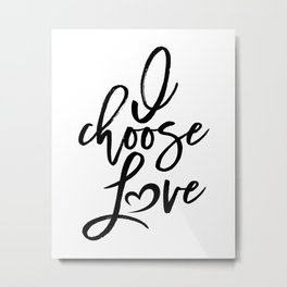 I choose love black and white Women's march Metal Print
