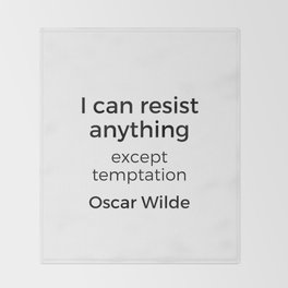 Oscar Wilde Quote - I can resist anything but temptation Throw Blanket