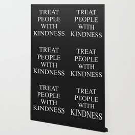 TREAT PEOPLE WITH KINDNESS Wallpaper