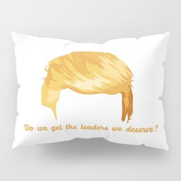 Do We Get the Leaders We Deserve Pillow Sham