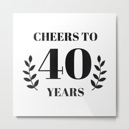Cheers to 40 Years. 40th Birthday Party Ideas. 40th Anniversary Metal Print