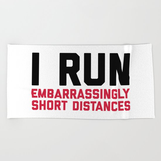 Run Short Distances Funny Quote Beach Towel