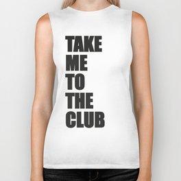 TAKE ME TO THE CLUB Biker Tank