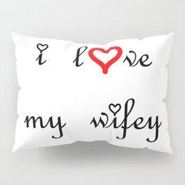 I love my wifey . artlove Pillow Sham