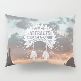 Your Vibe Attracts Your Tribe - Monument Valley Pillow Sham