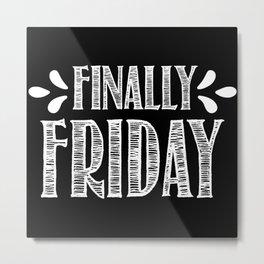 Finally Friday - it's Friday Metal Print
